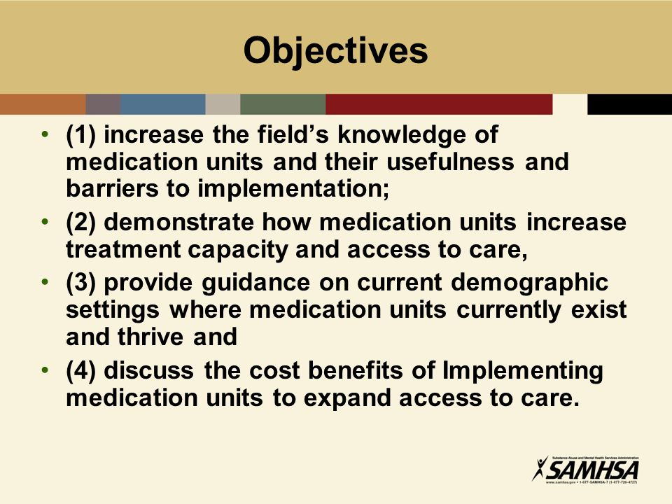 What you will hear today The rules and regulations from SAMHSA and DEA The experience and role of the State in the development of medication units The experiences, successes and barriers in starting a medication units from the program's perspectives The cost benefits of a medication unit