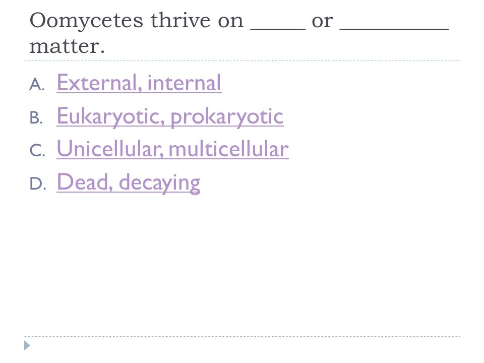 Oomycetes thrive on _____ or __________ matter. A.