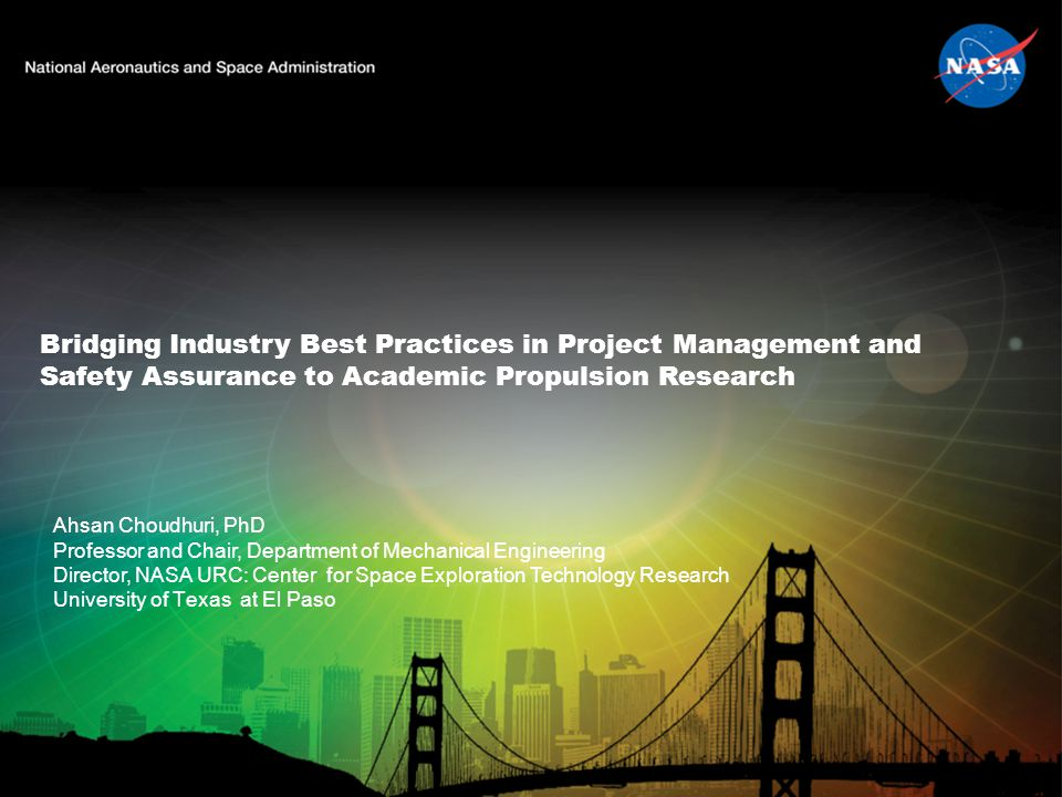 Bridging Industry Best Practices in Project Management and Safety Assurance to Academic Propulsion Research Ahsan Choudhuri, PhD Professor and Chair,
