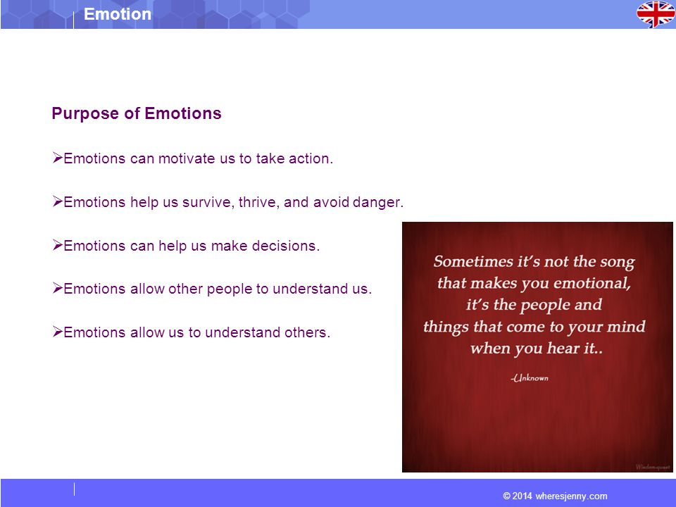 © 2014 wheresjenny.com Emotion Purpose of Emotions  Emotions can motivate us to take action.