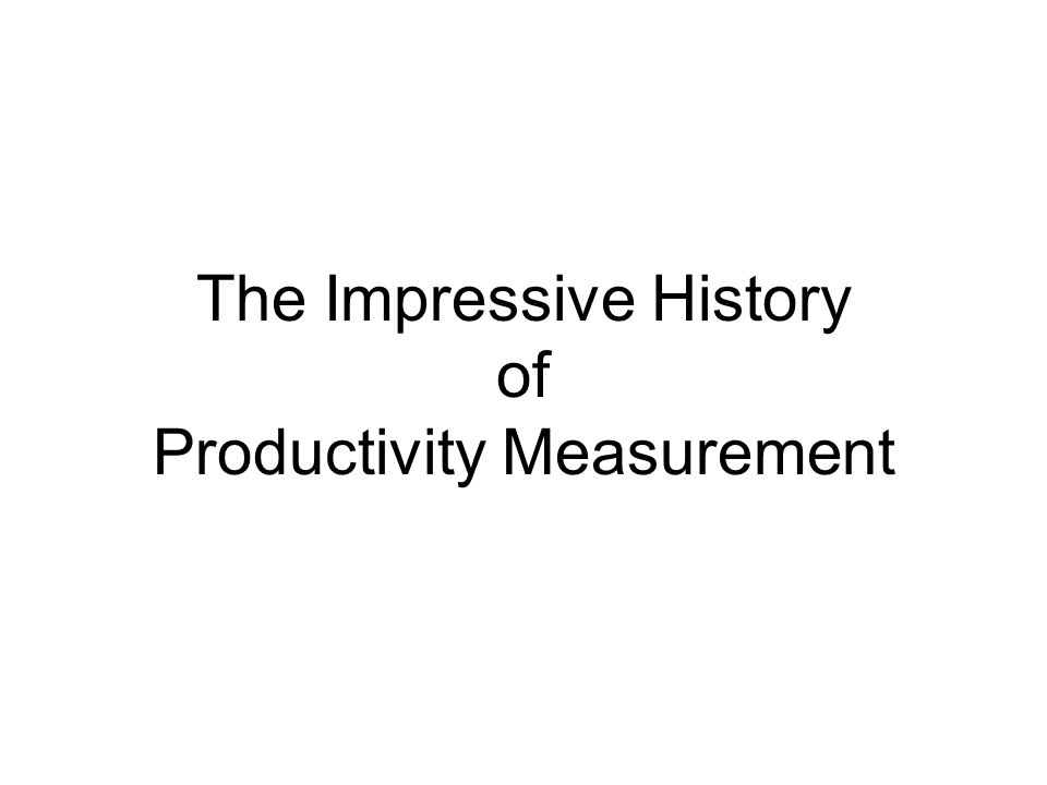 The Impressive History of Productivity Measurement