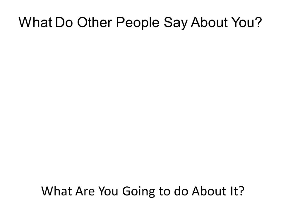 What Do Other People Say About You? What Are You Going to do About It?