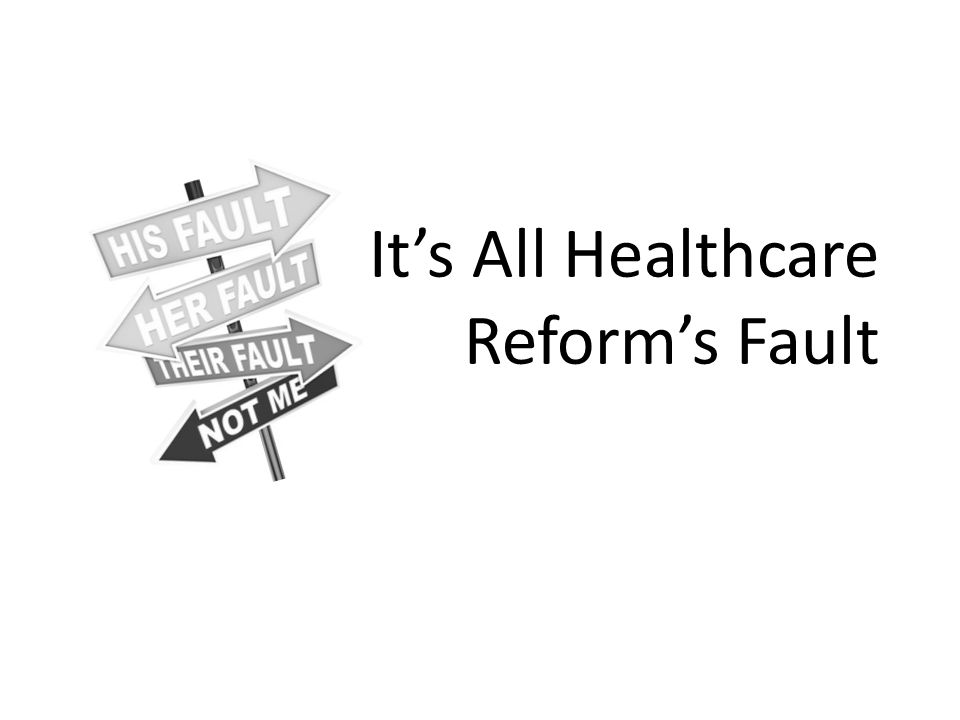 It's All Healthcare Reform's Fault