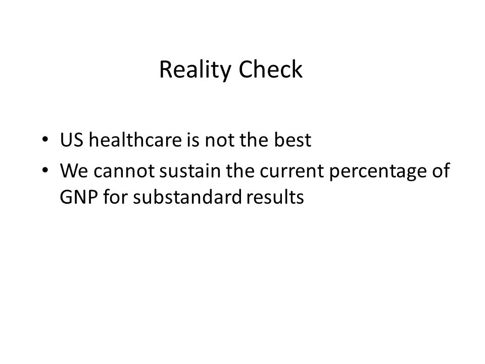 US healthcare is not the best We cannot sustain the current percentage of GNP for substandard results Reality Check