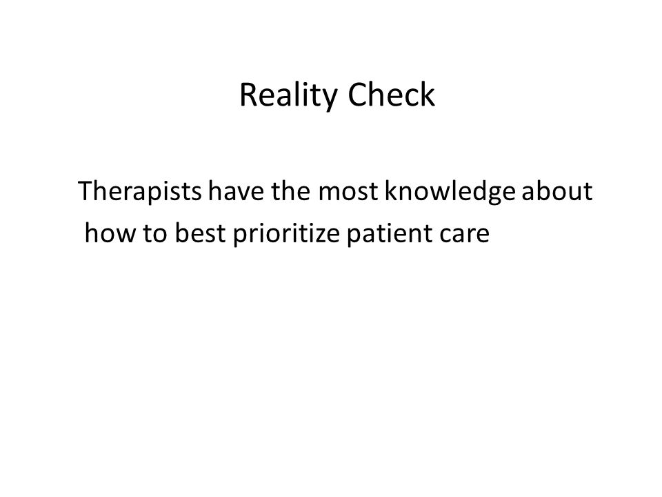 Therapists have the most knowledge about how to best prioritize patient care Reality Check