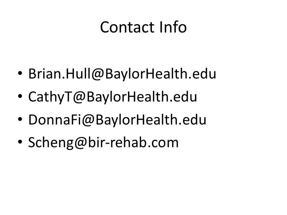 Contact Info Brian.Hull@BaylorHealth.edu CathyT@BaylorHealth.edu DonnaFi@BaylorHealth.edu Scheng@bir-rehab.com