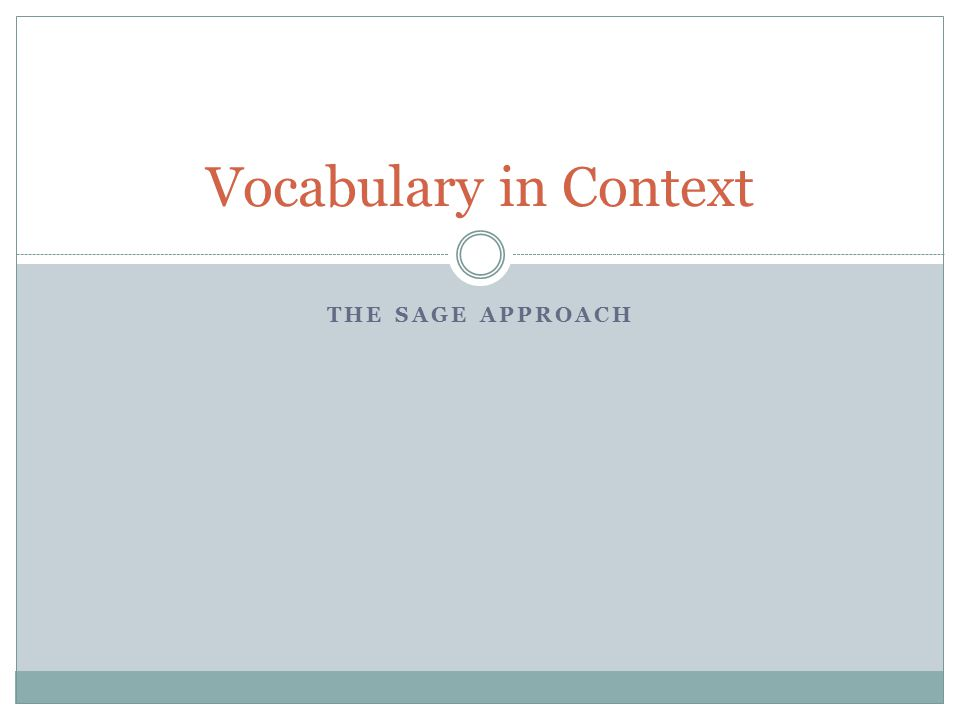 THE SAGE APPROACH Vocabulary in Context