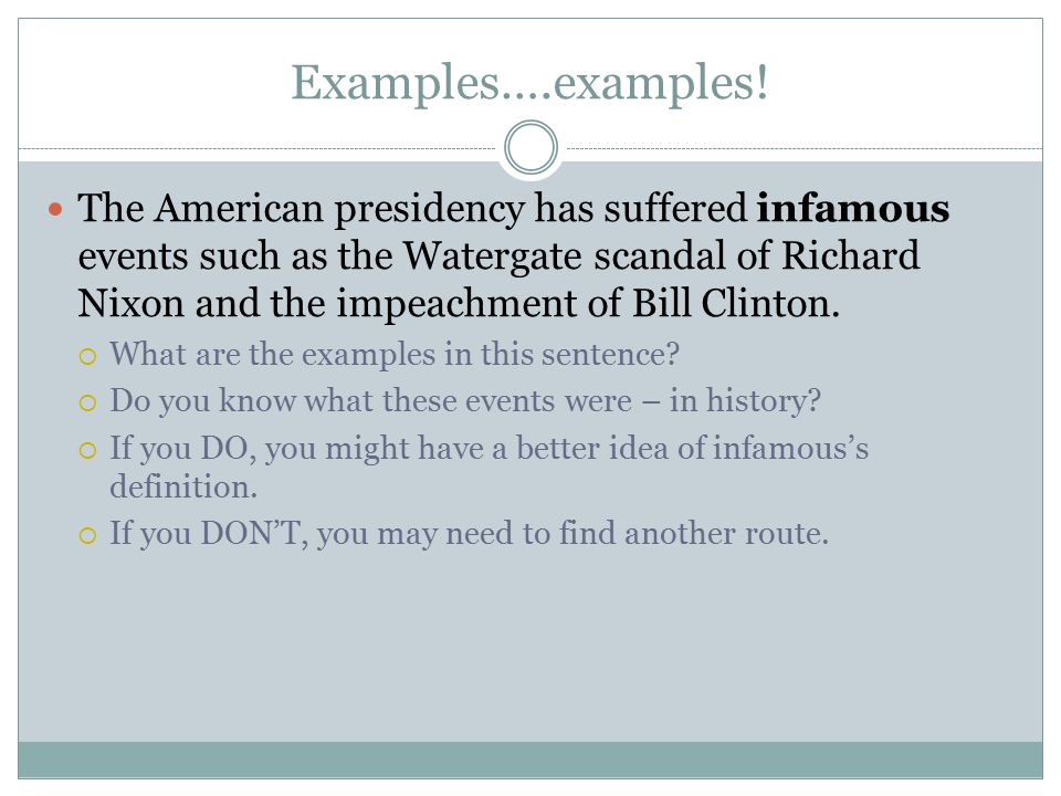 Examples….examples! The American presidency has suffered infamous events such as the Watergate scandal of Richard Nixon and the impeachment of Bill Cl