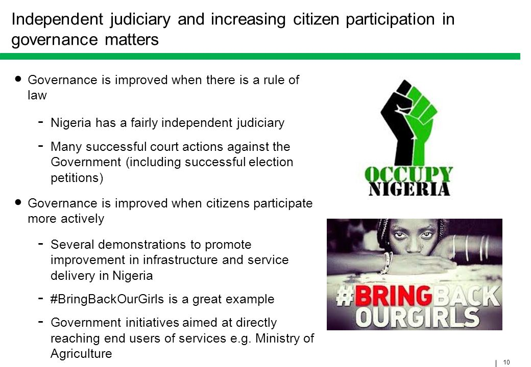 10 Independent judiciary and increasing citizen participation in governance matters Governance is improved when there is a rule of law - Nigeria has a