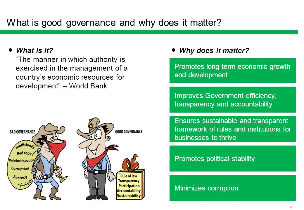 4 What is good governance and why does it matter? Why does it matter? Promotes long term economic growth and development Improves Government efficienc