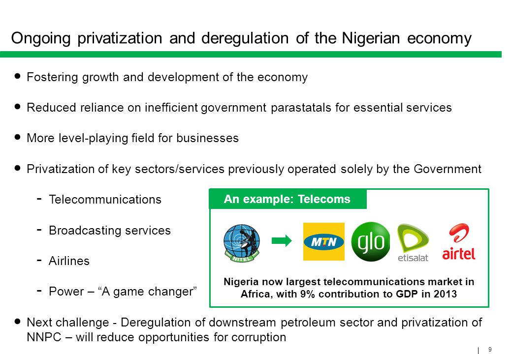 9 Ongoing privatization and deregulation of the Nigerian economy Fostering growth and development of the economy Reduced reliance on inefficient gover