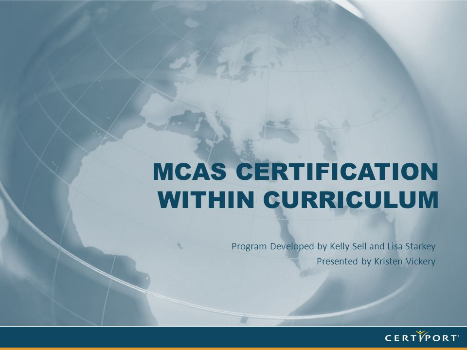MCAS CERTIFICATION WITHIN CURRICULUM Program Developed by Kelly Sell and Lisa Starkey Presented by Kristen Vickery