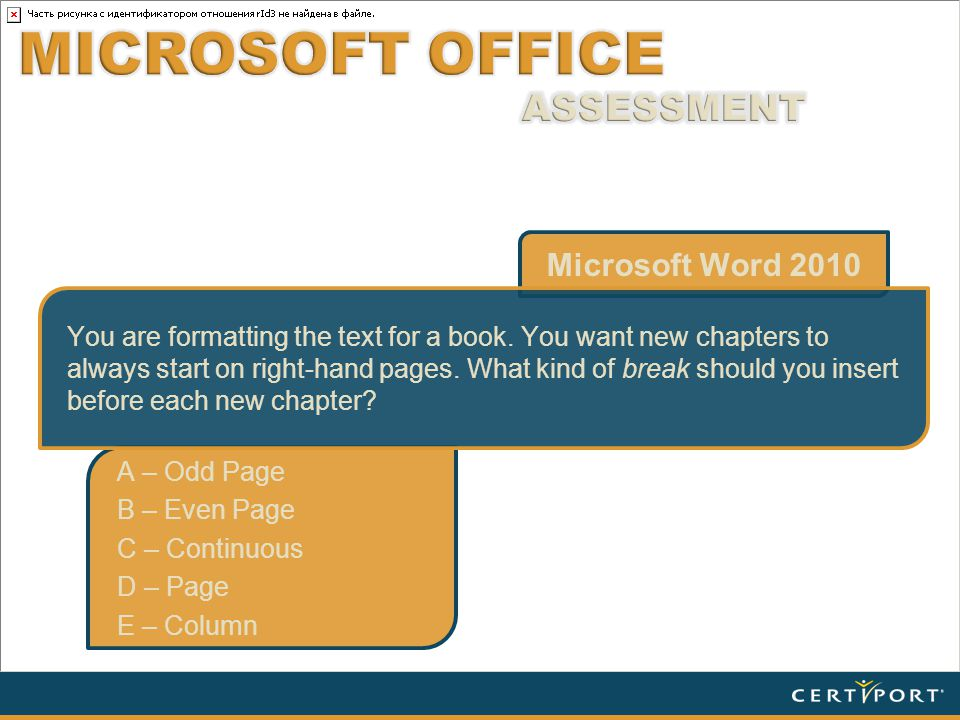 Microsoft Word 2010 A – Odd Page B – Even Page C – Continuous D – Page E – Column You are formatting the text for a book.