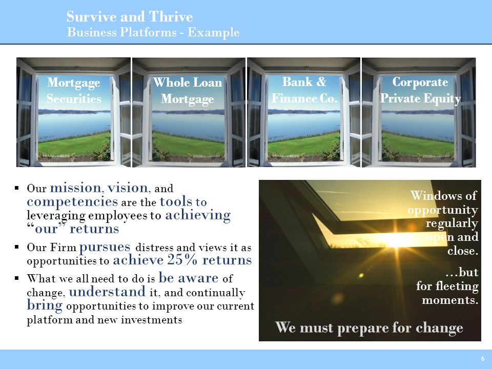 7 Survive and Thrive Delivery Expectations (Do you fit the Culture) - Example Constant Change YOU Disciplined Execution Confidence Growth Core Competencies Investor/ Customer Focus Low Opportunity Low Change Leadership & Management 25%+ Returns High Opportunity High Change Medium Opportunity Medium Change 10% Returns Low Change Low Opportunity 6% Returns