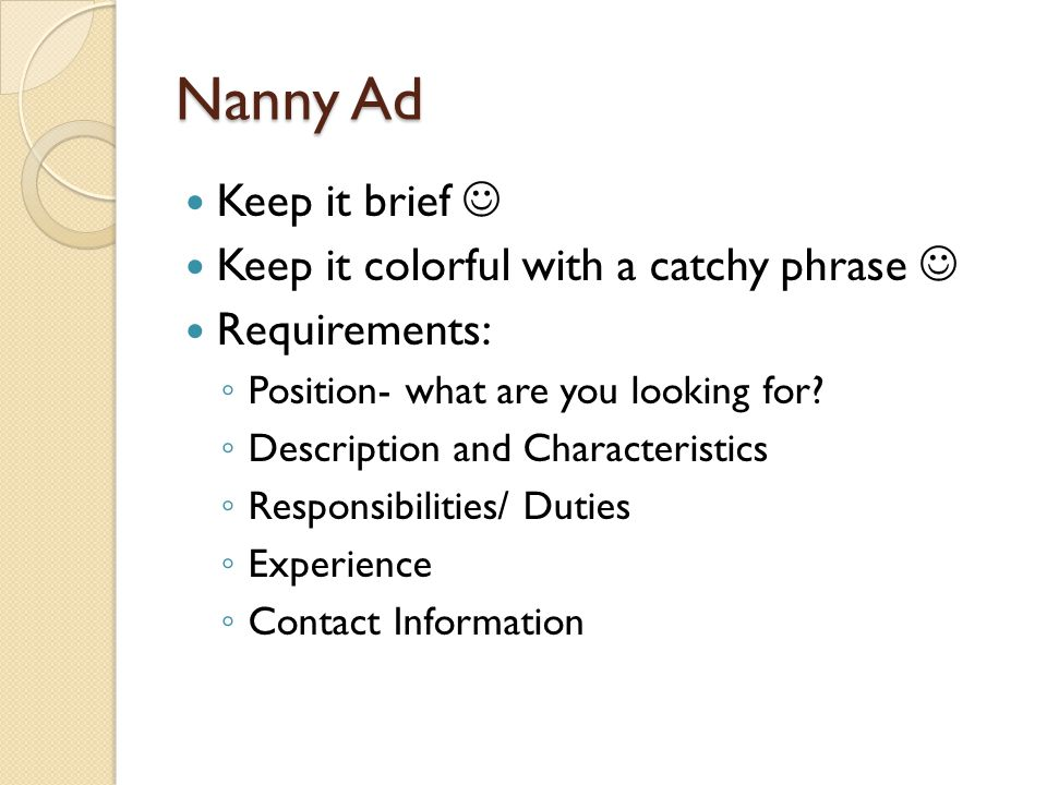 Nanny Ad Keep it brief Keep it colorful with a catchy phrase Requirements: ◦ Position- what are you looking for? ◦ Description and Characteristics ◦ R