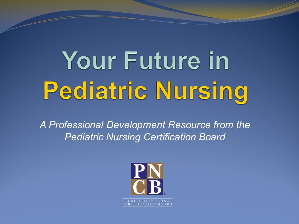 A Professional Development Resource From The Pediatric Nursing