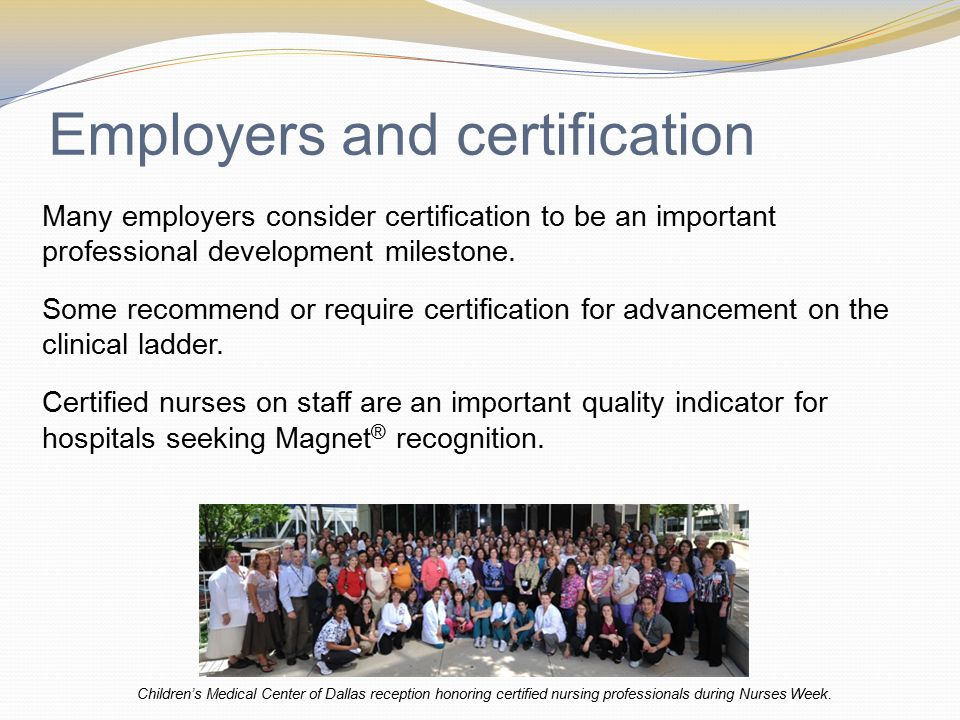 Employers and certification Many employers consider certification to be an important professional development milestone.