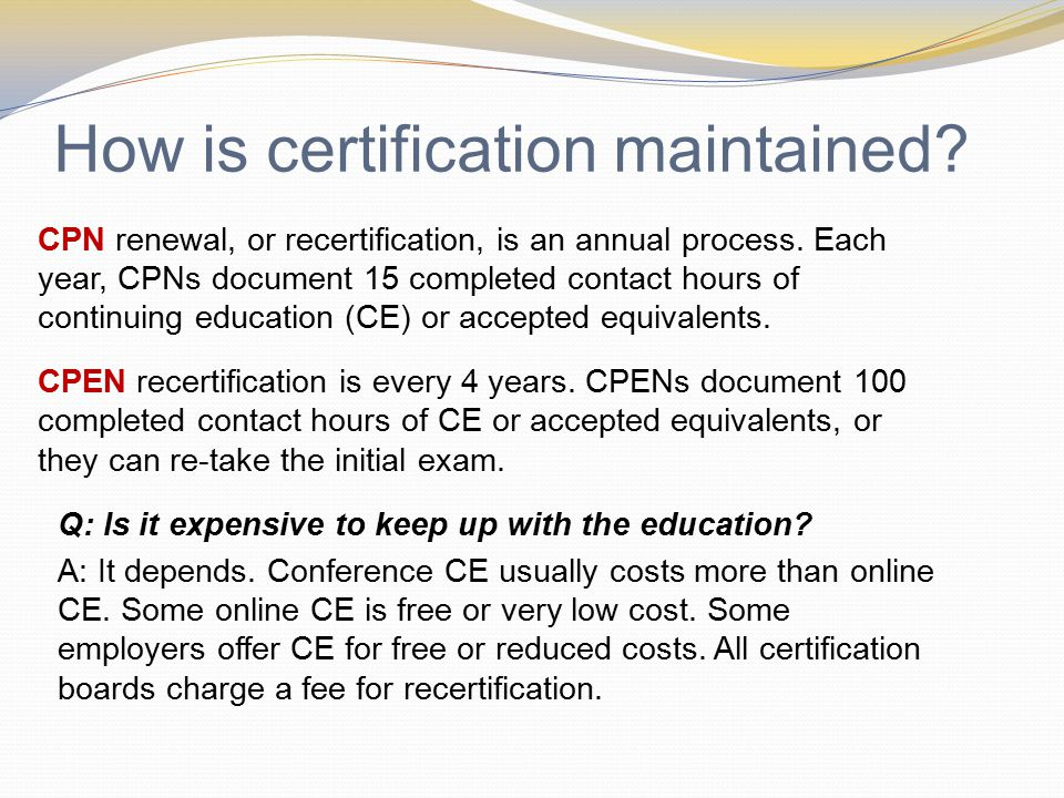 How is certification maintained. CPN renewal, or recertification, is an annual process.