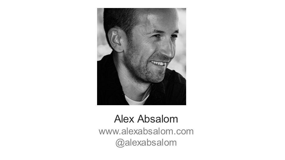 Alex Absalom www.alexabsalom.com @alexabsalom