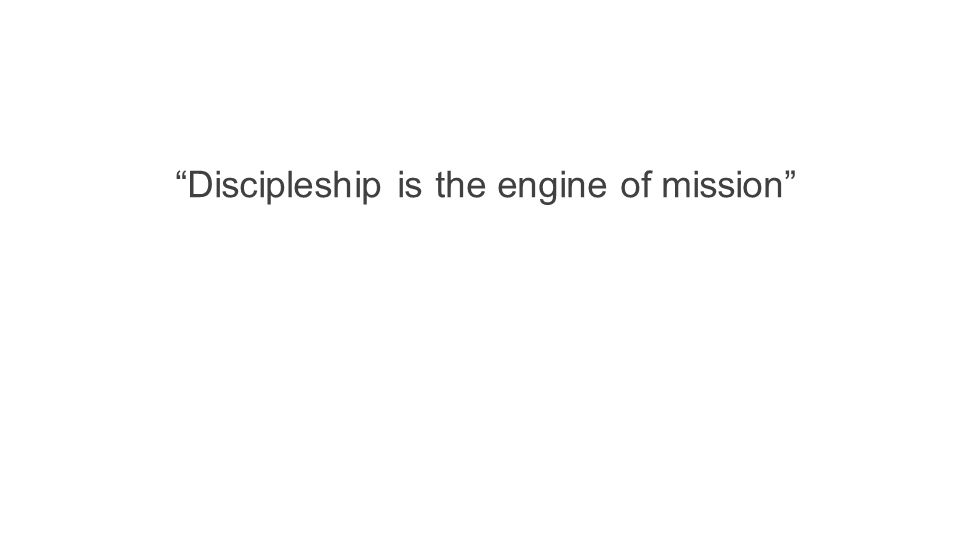 """Discipleship is the engine of mission"""