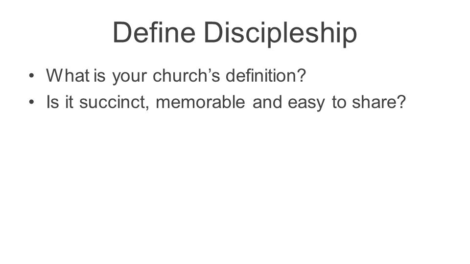Define Discipleship What is your church's definition? Is it succinct, memorable and easy to share?