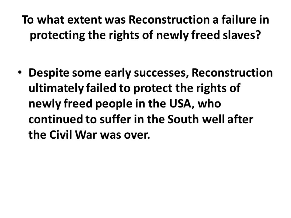 To what extent was Reconstruction a failure in protecting the rights of newly freed slaves.