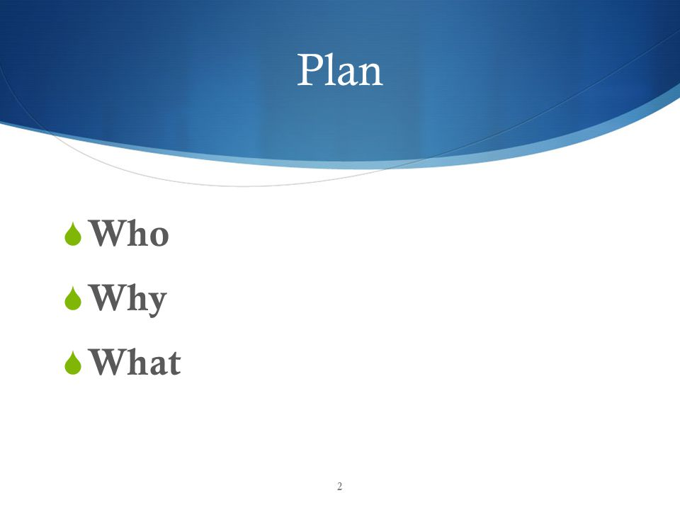Plan  Who  Why  What 2