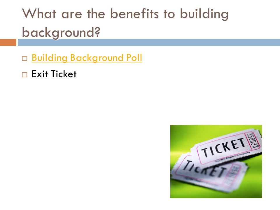 What are the benefits to building background?  Building Background Poll Building Background Poll  Exit Ticket