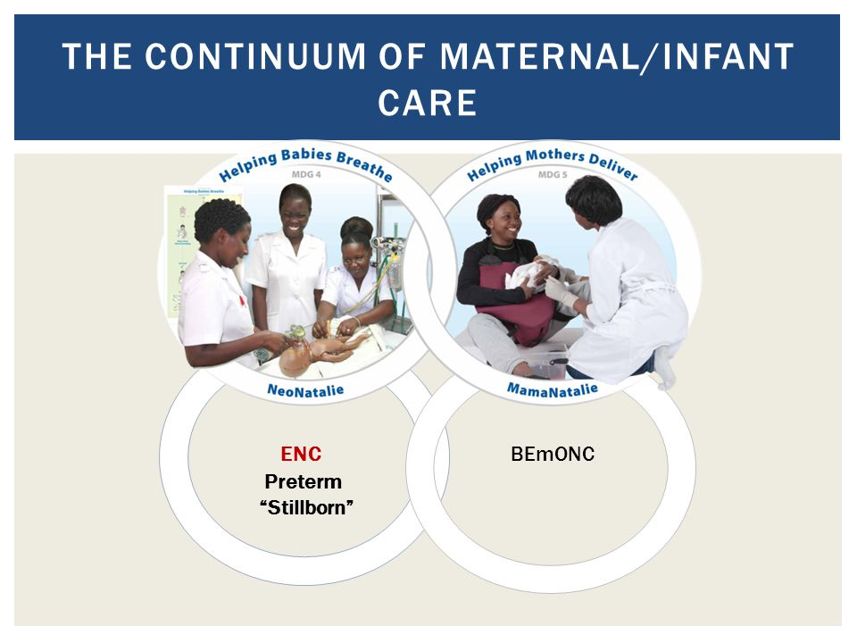 "ENC BEmONC Preterm ""Stillborn"" THE CONTINUUM OF MATERNAL/INFANT CARE"