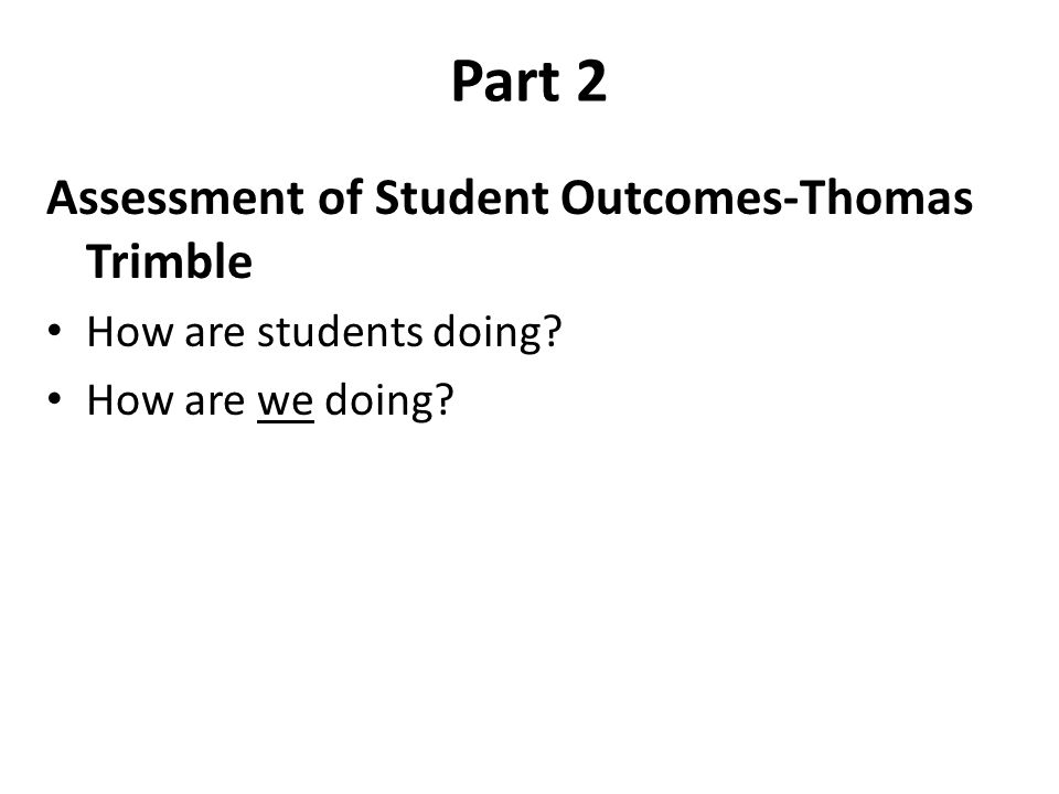 Part 2 Assessment of Student Outcomes-Thomas Trimble How are students doing How are we doing