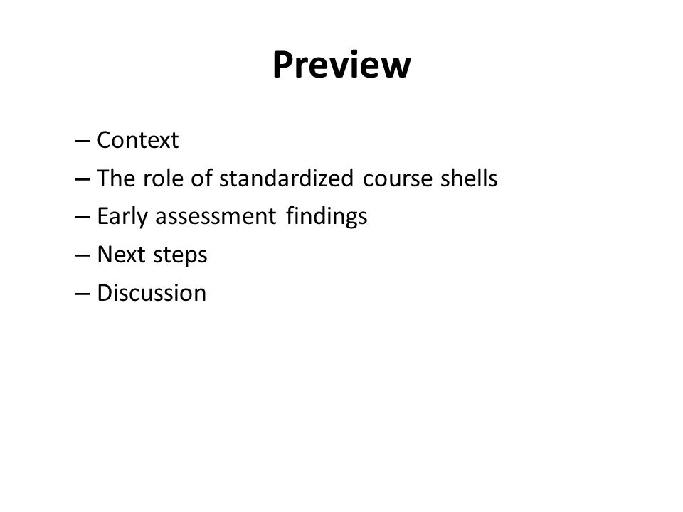 Preview – Context – The role of standardized course shells – Early assessment findings – Next steps – Discussion