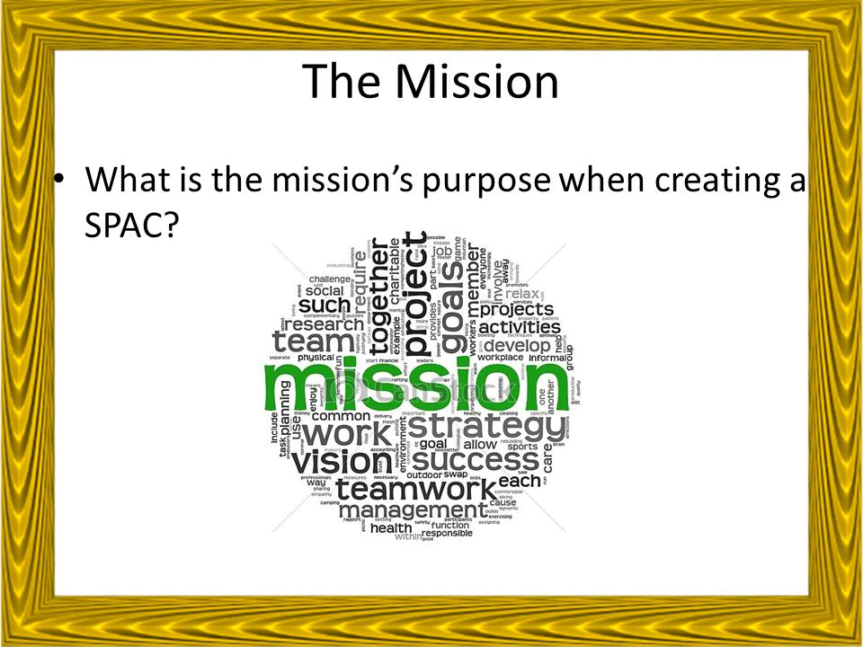 The Mission What is the mission's purpose when creating a SPAC