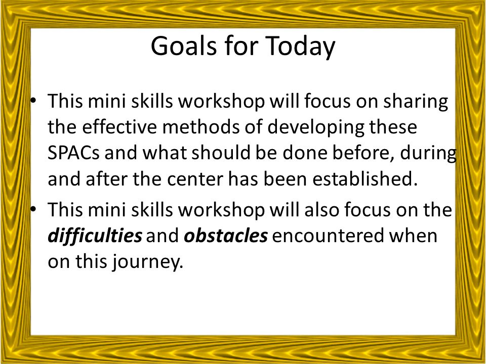 Creating a Successful Proposal Determine the goals and objective you have for your center and ask yourself: – Who will receive services.