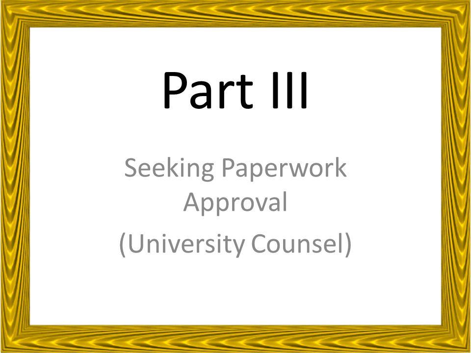 Part III Seeking Paperwork Approval (University Counsel)