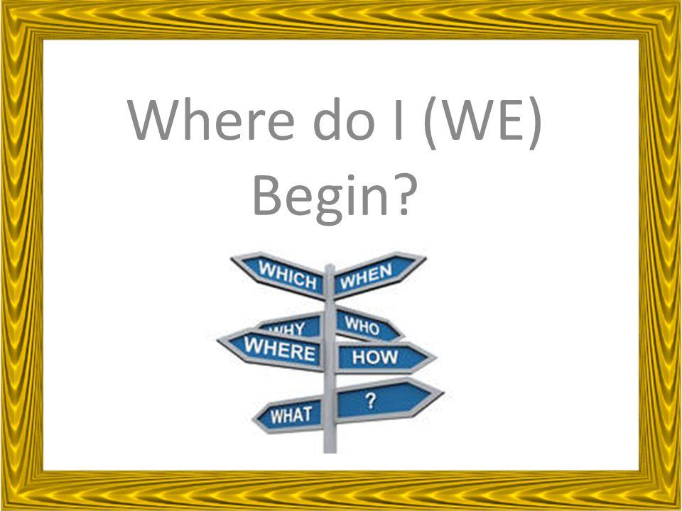 Where do I (WE) Begin