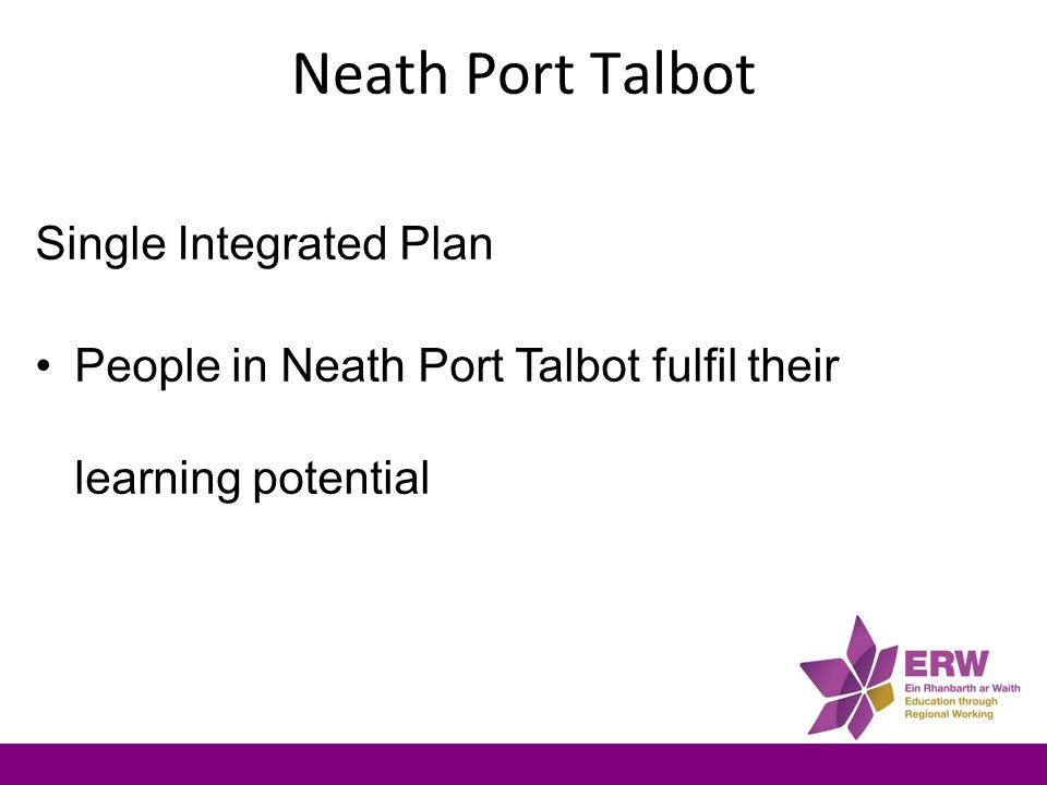 Neath Port Talbot Single Integrated Plan People in Neath Port Talbot fulfil their learning potential
