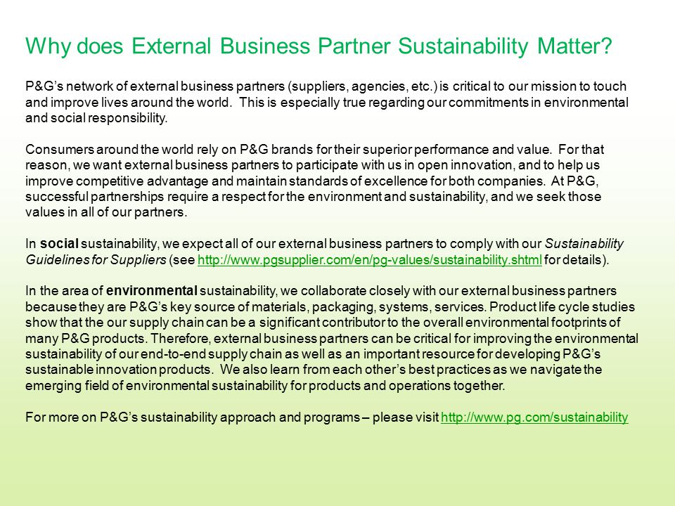 Why does External Business Partner Sustainability Matter? P&G's network of external business partners (suppliers, agencies, etc.) is critical to our m