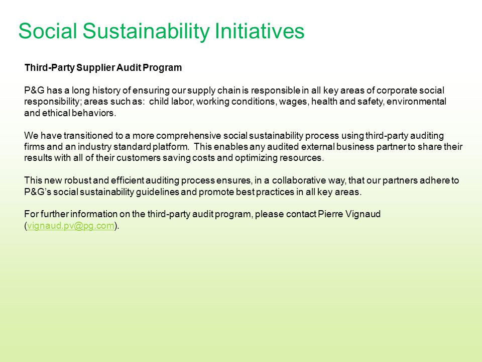 Social Sustainability Initiatives Third-Party Supplier Audit Program P&G has a long history of ensuring our supply chain is responsible in all key are