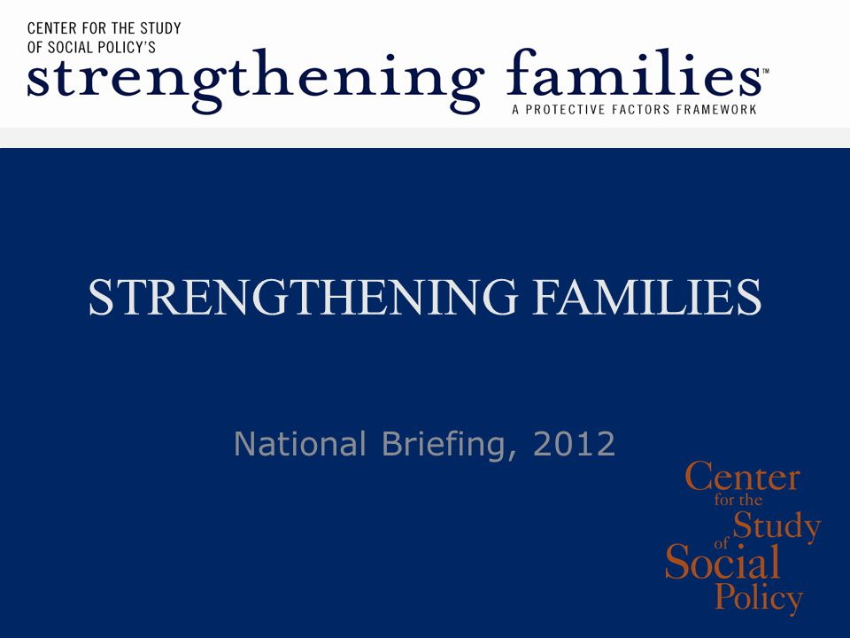 STRENGTHENING FAMILIES National Briefing, 2012