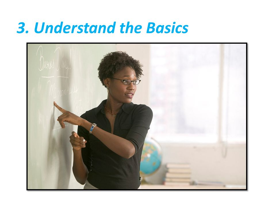 3. Understand the Basics