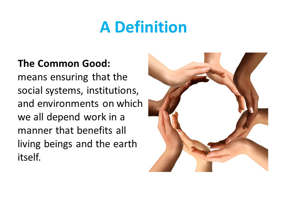Common Good Principle A commons-based society is structured so that everyone can have a good life.