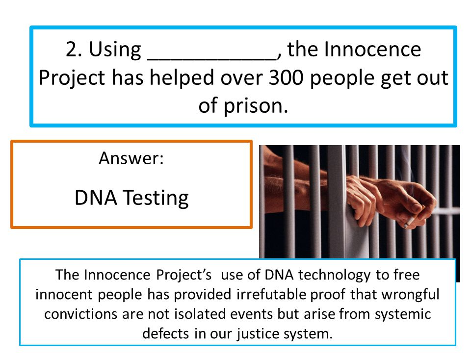 2. Using ___________, the Innocence Project has helped over 300 people get out of prison.