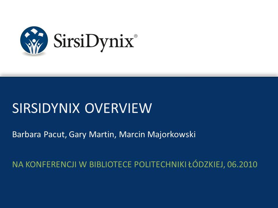 Barbara Pacut, Gary Martin, Marcin Majorkowski SIRSIDYNIX OVERVIEW NA KONFERENCJI W BIBLIOTECE POLITECHNIKI ŁÓDZKIEJ, 06.2010