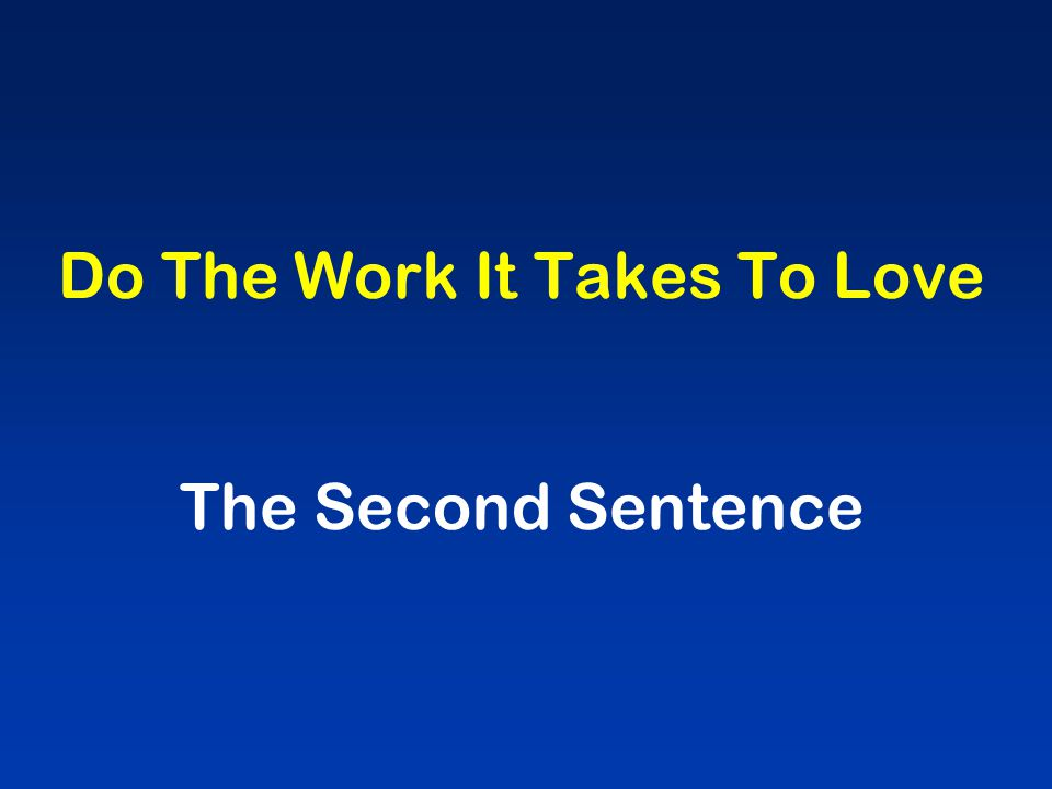 Do The Work It Takes To Love The Second Sentence