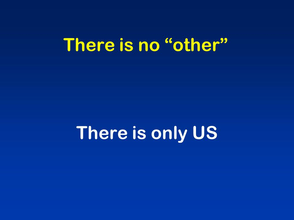 There is no other There is only US