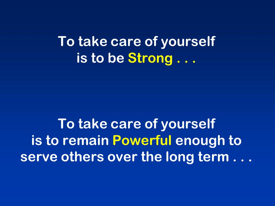 To take care of yourself is to be Strong...