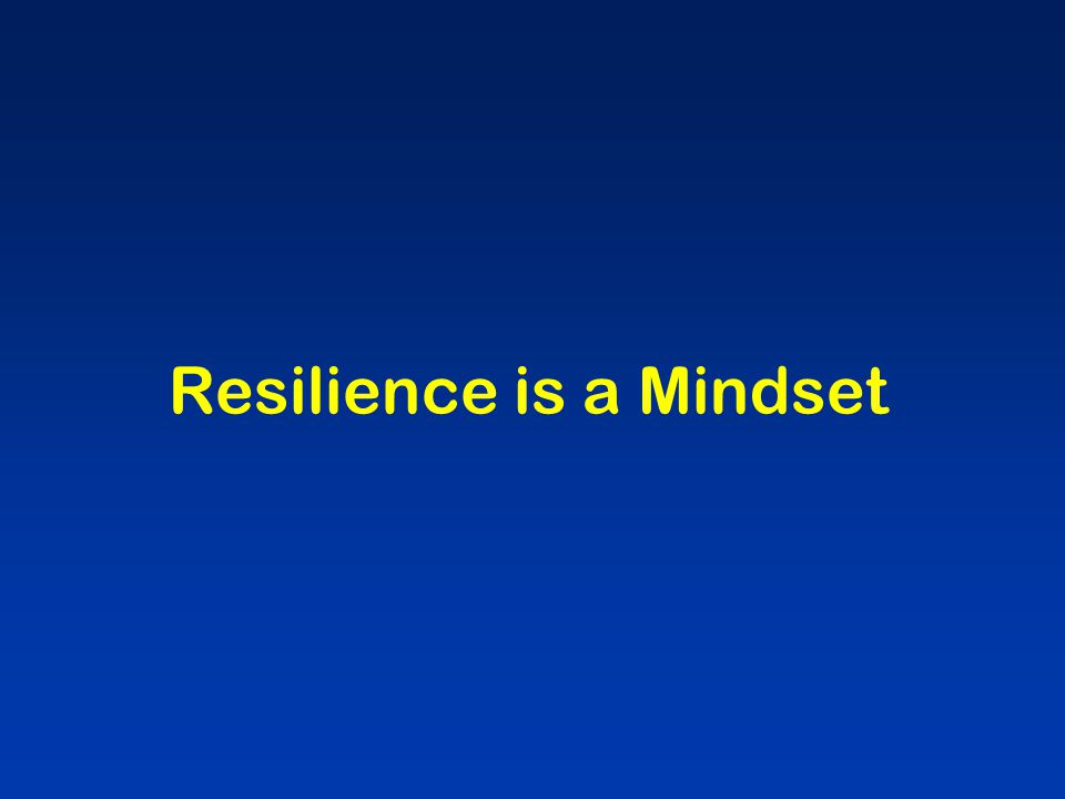 Resilience is a Mindset