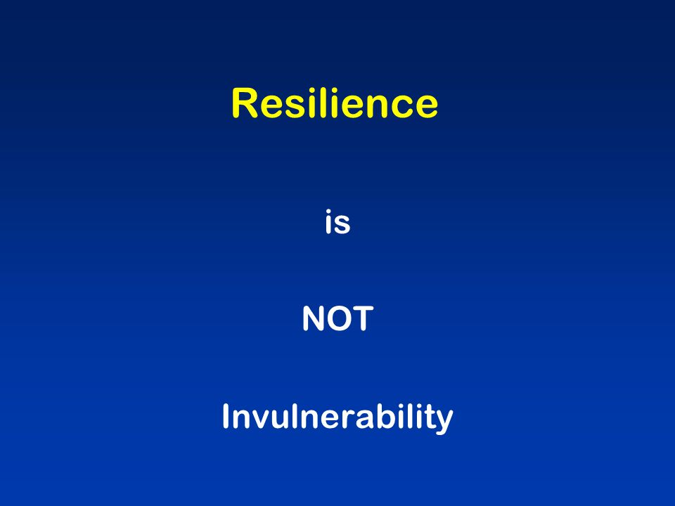 Resilience is NOT Invulnerability