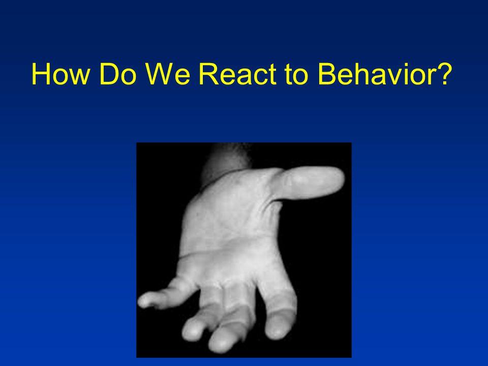 How Do We React to Behavior