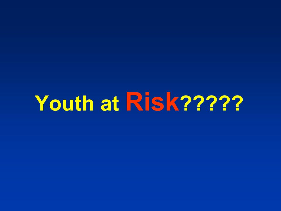 Youth at Risk ?????